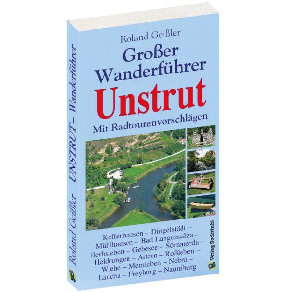 Großer Wanderführer Unstrut | Mühlhausen-Bad Langensalza-Herbsleben-Gebesee-Sömmerda-Memleben-Nebra-Naumburg |mit Radtourenvorschlägen & Wasserwandern